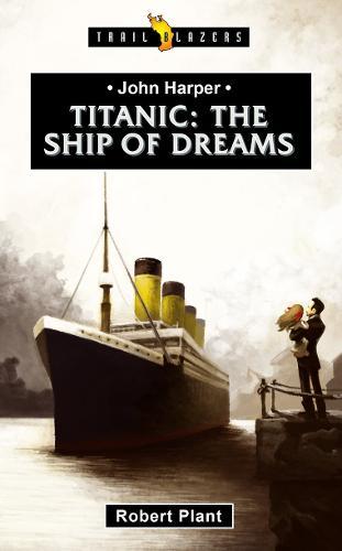Titanic: The Ship of Dreams - Trail Blazers (Paperback)