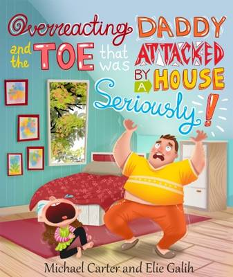 Overreacting Daddy and the Toe That Was Attacked by A House, Seriously! - Overreacting Daddy 1 (Paperback)