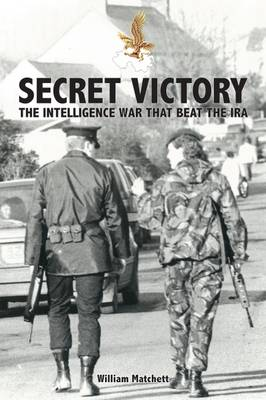 Secret Victory: The Intelligence War That Beat the IRA (Paperback)