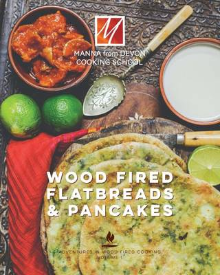 Wood Fired Flat Breads & Pancakes - Adventures in Wood Fired Cooking 1 (Hardback)