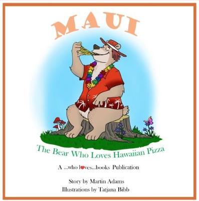 Maui - The Bear Who Loves Hawaiian Pizza: Maui 2017: Title (Hardback)