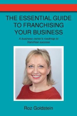 The Essential Guide to Franchising Your Business: A business owner's roadmap to franchise success (Paperback)