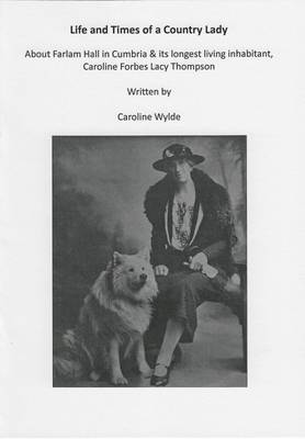 Life and Times of a Country Lady: About Farlam Hall in Cumbria & its Longest Living Inhabitant, Caroline Forbes Lacy Thompson (Book)