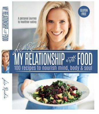 My Relationship with Food: 100 Recipes to Nourish Mind, Body & Soul (Paperback)