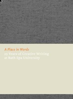 A Place in Words 2017: Twenty-five Years of Creative Writing at Bath Spa University (Hardback)