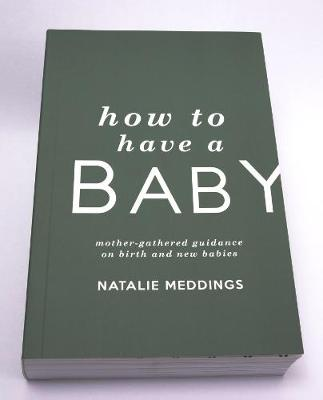 How to Have a Baby: Mother-Gathered Guidance on Birth and New Babies (Paperback)