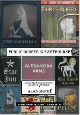 pubs Public Houses in Eastbourne: A History of Public Houses and Breweries That Existed in 1986 or Before (Paperback)
