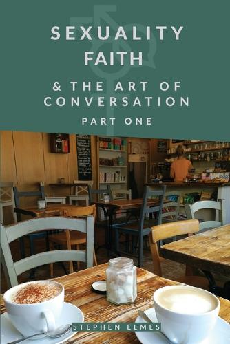 Sexuality, Faith, & the Art of Conversation: Part 1 (Paperback)