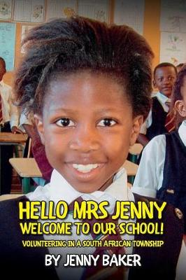 Hello Mrs Jenny, Welcome to our School!: Volunteering in a South African Township (Paperback)