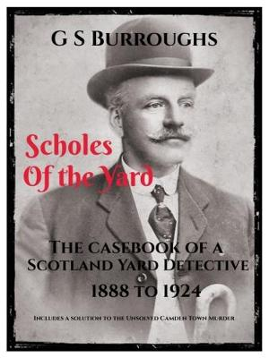 Scholes of the Yard: The Casebook of a Scotland Yard Detective 1888 to 1924 (Paperback)