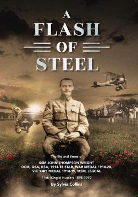 A Flash of Steel: The life and times of SSM John Thompson Wright DCM 14th King's Hussars 1898-1919 (Paperback)