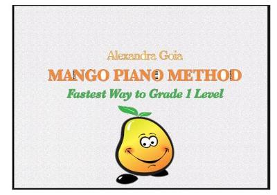 The Mango Piano Method: Fastest Way to Grade 1 Level (Paperback)