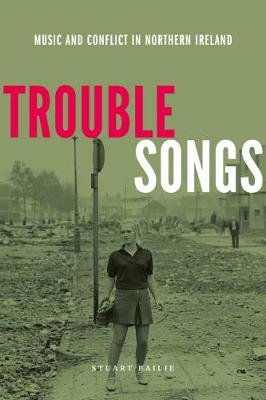 Trouble Songs: Music and Conflict In Northern Ireland (Paperback)