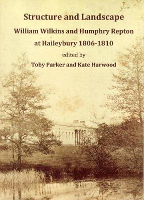 Struct Structure and Landscape: William Wilkins and Humphry Repton and Haileybury 1806-1810 (Paperback)