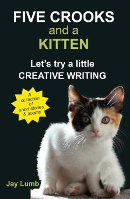 CREATIVE WRITING: FIVE CROOKS AND A KITTEN (Paperback)