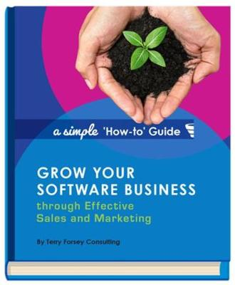 Grow Your Software Business through Effective Sales and Marketing: A Simple 'How-to' Guide (Hardback)
