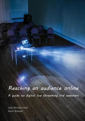 Reaching an audience online: A guide to digitally live streaming and webinars (Paperback)