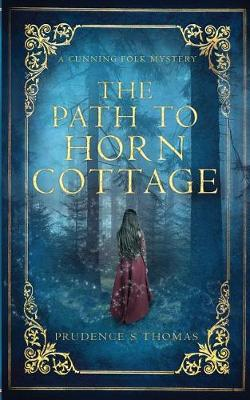 The Path to Horn Cottage: A Cunning Folk Mystery - Cunning Folk Mysteries 1 (Paperback)