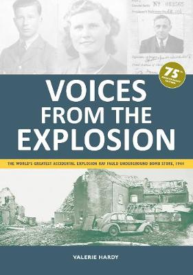 Voices from the Explosion: The World's Greatest Accidental Explosion RAF Fauld Underground Bomb Store, 1944 (Paperback)