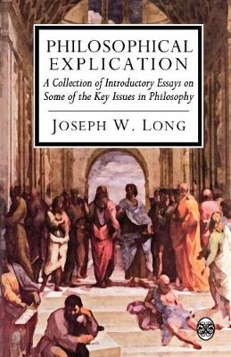 Philosophical Explication: A Collection of Introductory Essays on Some of the Key Issues in Philosophy (Paperback)