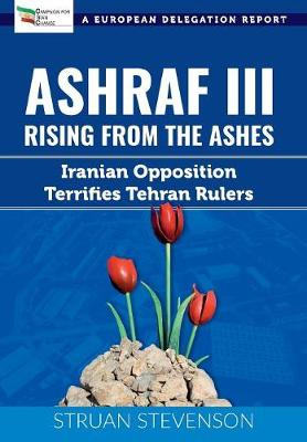 Ashraf III, Rising from the Ashes: Iranian Opposition Terrifies Tehran Rulers; A European Delegation Report (Paperback)