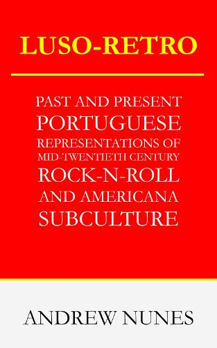 Luso-Retro: Past and Present Portuguese Representations of Mid-Twentieth Century Rock 'n' Roll and Americana Subculture (Paperback)