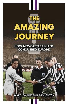 The Amazing Journey: How Newcastle United Conquered Europe (Hardback)