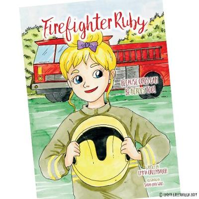 Firefighter Ruby: Because Girls Can Be Heroes Too! (Paperback)