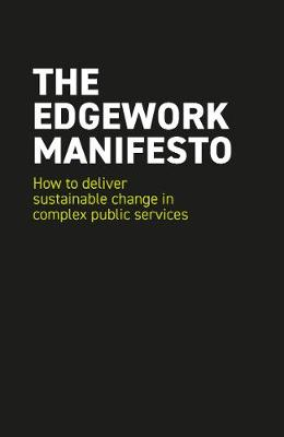 The EDGEWORK Manifesto: How to deliver sustainable change in complex public services (Paperback)