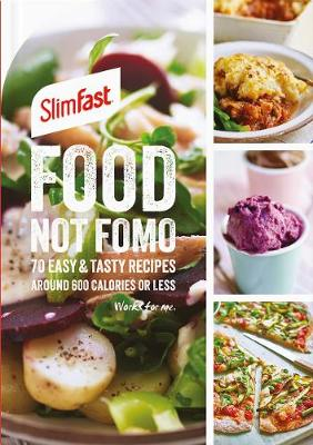 SlimFast Food Not FOMO: 70 Easy & tasty recipes, 600 calories or less. (Paperback)