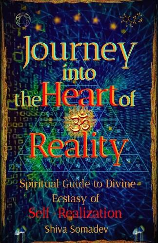 Journey into the Heart of Reality: Spiritual Guide to Divine Ecstasy of Self-Realization (Paperback)