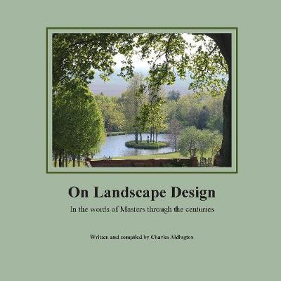 On Landscape Design: In the words of Masters through the centuries (Hardback)