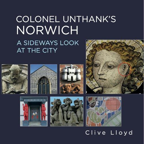 Colonel Unthank's Norwich: A Sideways Look at the City (Paperback)