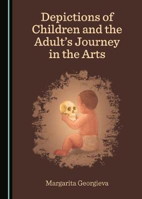 Depictions of Children and the Adult's Journey in the Arts (Hardback)