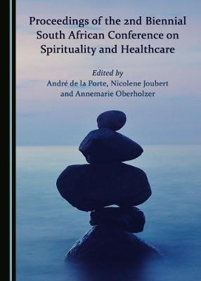 Proceedings of the 2nd Biennial South African Conference on Spirituality and Healthcare (Hardback)