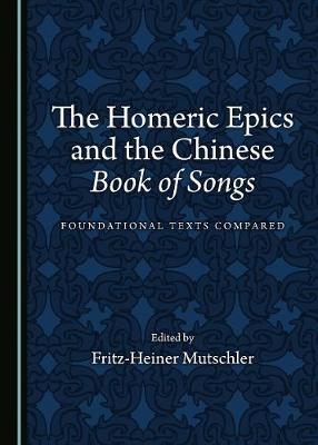 The Homeric Epics and the Chinese Book of Songs: Foundational Texts Compared (Hardback)