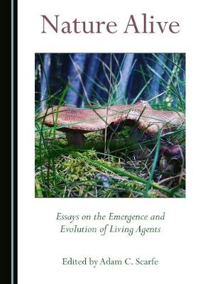 Nature Alive: Essays on the Emergence and Evolution of Living Agents (Hardback)
