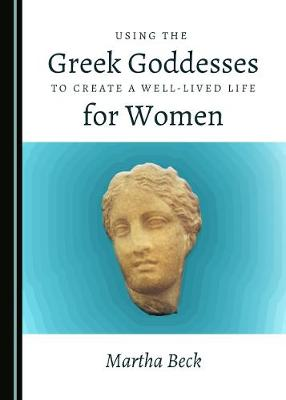 Using the Greek Goddesses to Create a Well-Lived Life for Women (Hardback)