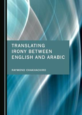 Translating Irony between English and Arabic (Hardback)