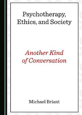 Psychotherapy, Ethics, and Society: Another Kind of Conversation (Hardback)