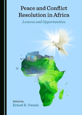Peace and Conflict Resolution in Africa: Lessons and Opportunities (Hardback)