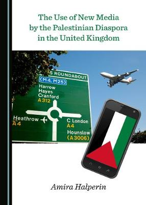 The Use of New Media by the Palestinian Diaspora in the United Kingdom (Hardback)