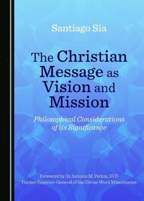 The Christian Message as Vision and Mission: Philosophical Considerations of its Significance (Paperback)