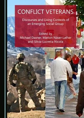 Conflict Veterans: Discourses and Living Contexts of an Emerging Social Group (Hardback)