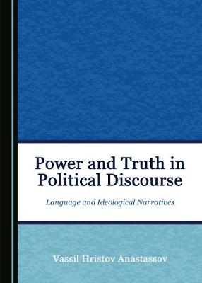 Power and Truth in Political Discourse: Language and Ideological Narratives (Hardback)
