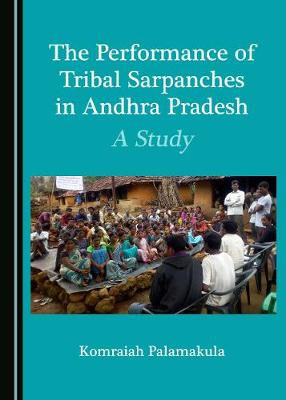 The Performance of Tribal Sarpanches in Andhra Pradesh: A Study (Hardback)