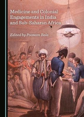 Medicine and Colonial Engagements in India and Sub-Saharan Africa (Hardback)