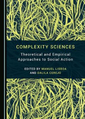 Complexity Sciences: Theoretical and Empirical Approaches to Social Action (Hardback)