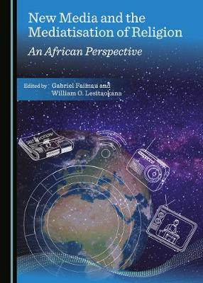New Media and the Mediatisation of Religion: An African Perspective (Hardback)