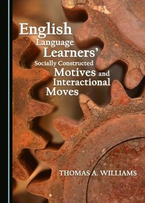 English Language Learners' Socially Constructed Motives and Interactional Moves (Hardback)